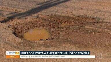Buracos voltam a aparecer na Jorge Teixeira - DNIT diz que vai realizar medidas pertinentes ao caso.