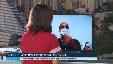 Jovem atropelado em Londrina recebe alta do hospital e deve prestar depoimento à polícia - Ele disse que tentou ajudar uma mulher que brigou com o namorado.