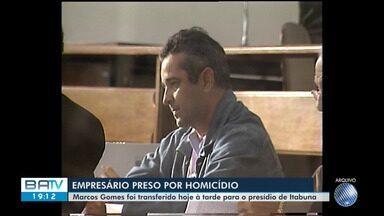 Empresário preso pela morte de um vaqueiro é transferido para conjunto penal em Itabuna - O crime aconteceu há 14 anos. Marcos Gomes é filho do prefeito Fernando Gomes.