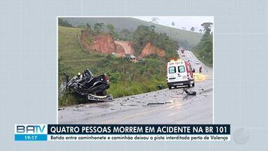 Quatro pessoas morrem em acidente grave na BR-101, perto de Valença - Não há informações sobre o que teria causado a batida entre caminhão e caminhonete.