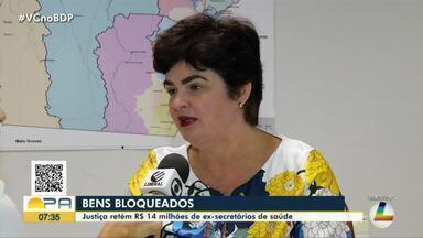 Justiça retém R$ 14 milhões de ex-secretários da saúde do Pará - Justiça retém R$ 14 milhões de ex-secretários da saúde do Pará
