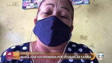Maria José foi ofendida por patrão ao desmarcar faxina - Diarista conta que se sentiu muito humilhada pelas palavras do patrão