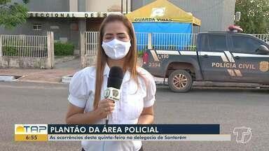 Plantão policial: confira as ocorrências desta quinta na delegacia de Santarém - Confira as principais ocorrências da área policial.