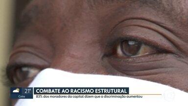 Combate ao racismo estrutural - 83% dos moradores da capital dizem que a discriminação aumentou.