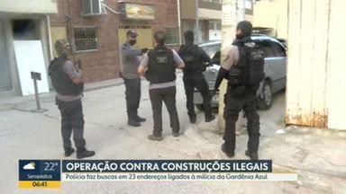 Polícia faz operação contra milícia que explora construções irregulares na Gardênia Azul, em Jacarepaguá - Investigadores fazem buscas em 23 endereços ligados ao grupo criminoso que age na região.