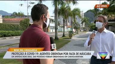 Proteção contra Covid-19: agentes fiscalizam uso de máscara - Em apenas dois dias, 360 pessoas foram orientadas em Caraguatatuba.