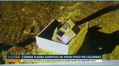 Câmera de segurança flagra suspeitos de atear fogo em caçambas - Flagrante foi feito no Lagoa Dourada na madrugada de segunda-feira.