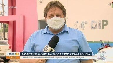Em Manaus, assaltante morre em troca de tiros com a polícia - Tiroteio ocorreu no bairro Armando Mendes.