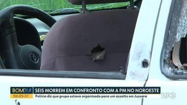 Confronto com PM termina com seis mortos no noroeste - A polícia diz que grupo estava organizado para um assalto em Jussara.