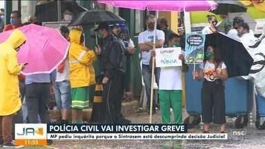Polícia Civil investiga greve da Comcap - Polícia Civil investiga greve da Comcap