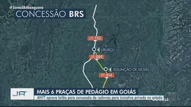 ANTT aprova leilão para concessão de rodovias para iniciativa privada no estado - Haverá mais seis praças de pedágio em Goiás.
