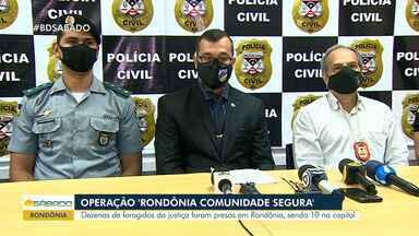 Foragidos da Justiça são presos durante operação 'Rondônia Comunidade Segura' - Dentre os presos, 10 estavam na capital.