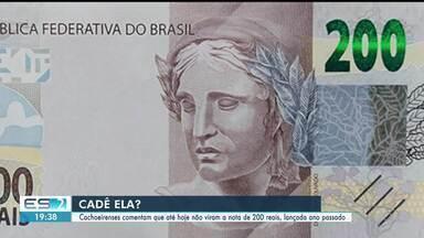 Cachoeirenses comentam que até hoje não viram a nota de R$ 200 no ES - Confira na reportagem.