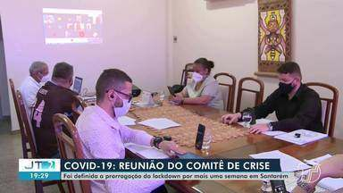 Comitê de crise prorroga período do lockdown em Santarém e torna medidas mais restritivas - Decisão foi tomada em reunião neste sábado (6).