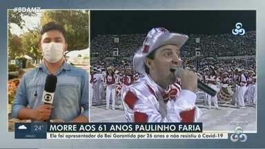 Paulinho Faria, ex-apresentador do Boi Garantido, morre vítima da Covid-19 - Falecimento do artista foi confirmado por familiares na tarde desta segunda-feira (22).