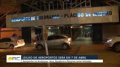 Dois aeroportos do Acre vão ser leiloados em abril - Dois aeroportos do Acre vão ser leiloados em abril