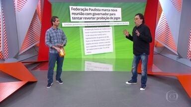 Federação Paulista marca reunião com governador para tentar reverter proibição de jogos - Federação Paulista marca reunião com governador para tentar reverter proibição de jogos