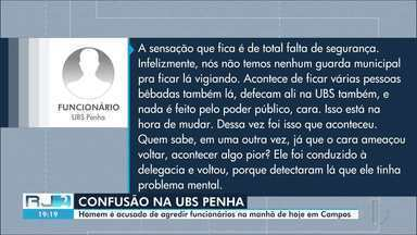 Homem é acusado de agredir funcionários de UBS em Campos, no RJ - Caso aconteceu na manhã desta sexta-feira (12) na UBS Penha. Homem foi levado para a delegacia.