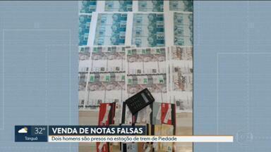 Polícia prende dois homens que faziam parte de um esquema de venda de notas falsas - Dois homens foram presos na estação ferroviária de Piedade. Eles participavam de um esquema de venda de notas falsas.