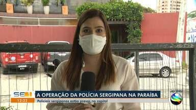 Policiais envolvidos em operação na Paraíba são presos em Aracaju - Policiais envolvidos em operação na Paraíba são presos em Aracaju