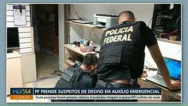 PF prende suspeitos de desvio em auxílio emergencial - Duas pessoas foram presas. Valores fraudados chegam a quase R$1 milhão de reais.