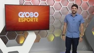 Veja a íntegra do Globo Esporte AM desta quinta-feira, dia 8 - Programa é apresentado por Thiago Guedes