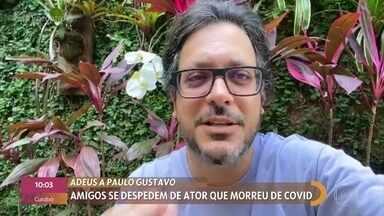 Rafael Infante e Lúcio Mauro Filho homenageiam Paulo Gustavo - Ator e humorista morreu de Covid-19 aos 42 anos