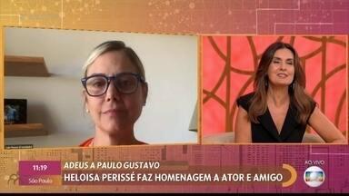 Heloisa Périssé homenageia ator e humorista Paulo Gustavo - Atriz fala da fé e união de amigos em torno da recuperação do ator e relembra cuidados de Paulo para se proteger durante a pandemia