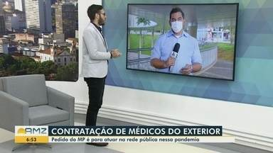 MP quer contratação de médicos formados no exterior para atuar durante a pandemia - Objetivo é garantir que Conselho Regional de Medicina do Amazonas faça a inscrição provisória de médicos formados no exterior que ainda não fizeram o Revalida.