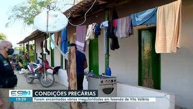 Trabalhadores são encontrados em condições precárias em fazenda de Vila Valério - Veja a seguir.