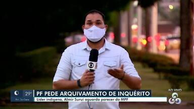PF pede arquivamento de inquérito de investiga Almir Suruí - O pedido de investigação foi feito pela Funai.