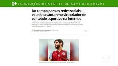 Ex-atleta que virou criador de conteúdo na internet é notícia em destaque no Ge Santarém - Acesse a reportagem completa no portal.