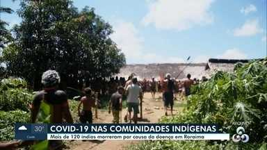Covid-19 nas comunidades indígenas - Mais de 120 índios morreram por causa da doença em Roraima.