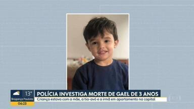 Polícia investiga morte do menino Gael, de 3 anos - A criança estava com a mãe, a tia-avó e a irmã em apartamento de São Paulo.