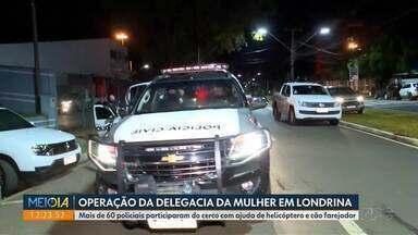 Delegacia da Mulher faz operação em Londrina de combate à violência - Mais de 60 policiais participaram do cerco com ajuda de helicóptero e cão farejado.