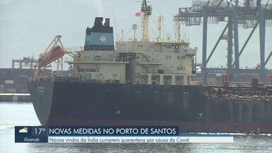 Navios vindos da Índia devem cumprir quarentena antes de atracar no Porto de Santos - Medida foi estabelecida para evitar que a cepa indiana da Covid-19 se espalhe pelo país.
