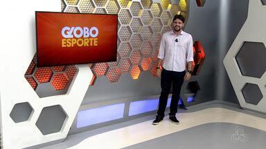 Veja a íntegra do Globo Esporte AM desta segunda-feira, dia 7 - Apresentação de Thiago Guedes