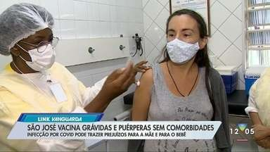 São José dos Campos vacina grávidas e puérperas sem comorbidades - Confira a reportagem exibida pelo Link Vanguarda.