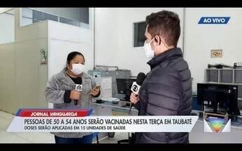 Taubaté vacina pessoas de 50 a 54 anos nesta terça-feira - Confira a reportagem exibida pelo Jornal Vanguarda.