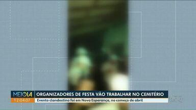 Organizadores de festa clandestina vão trabalhar no cemitério - Evento clandestino foi em Nova Esperança, no começo de abril.
