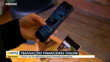 Cresce número de transações financeiras por aplicativo no Amazonas - Celular é o meio mais utilizado pelos usuários de serviços bancários.