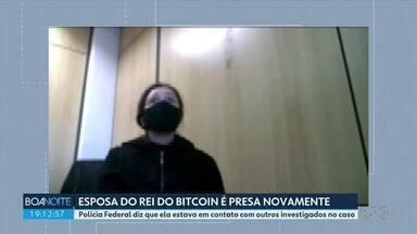 Esposa do 'Rei do Bitcoin' é presa novamente - Polícia Federal afirma que ela estava em contato com outros investigados no caso.