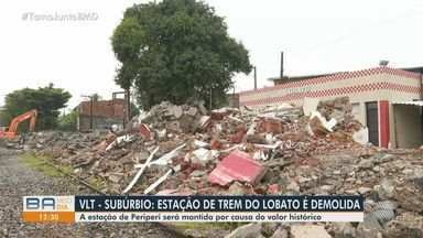 Estação de trem é demolida no bairro do Lobato, em Salvador - Local foi demolido para iniciar obras do VLT. Estação de Periperi será mantida devido ao valor histórico para a cidade.