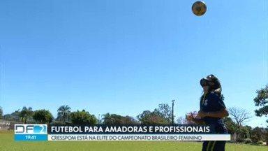 Cresspom chega à elite do Campeonato Brasileiro Feminino de Futebol - Clube Caeso é formado por jogadoras amadoras e equipe sonha em disputar campeonatos com clubes do DF.