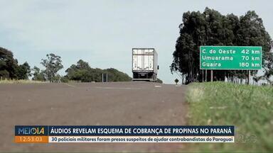 Áudios revelam esquema de cobrança de propinas de policiais no Paraná - 30 policiais militares foram presos suspeitos de ajudar contrabandistas do Paraguai.