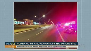 Homem morre atropelado na BR-369 em Londrina - Motorista foi preso porque, segundo a PRF, dirigia alcoolizado.