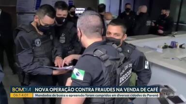 Nova operação contra fraudes na venda de café - Mandados de busca e apreensão foram cumpridos em diversas cidades do Paraná
