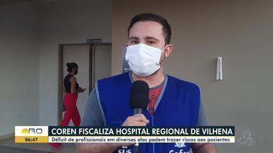 Coren fiscaliza Hospital Regional de Vilhena e identifica irregularidades - Déficit de profissionais em diversas alas podem trazer riscos e agravamentos aos pacientes.