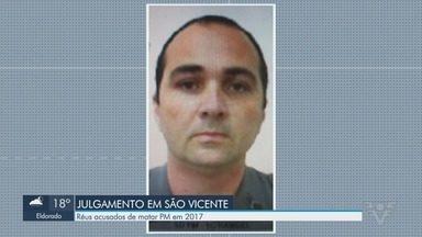 Dois homens acusados de matar PM em São Vicente são julgados nesta terça - Crime foi cometido há quatro anos.