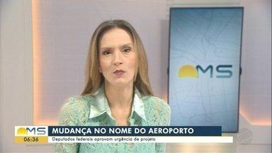 Deputados federais aprovam urgência de projeto que muda nome do aeroporto de Campo Grande - Bom Dia MS